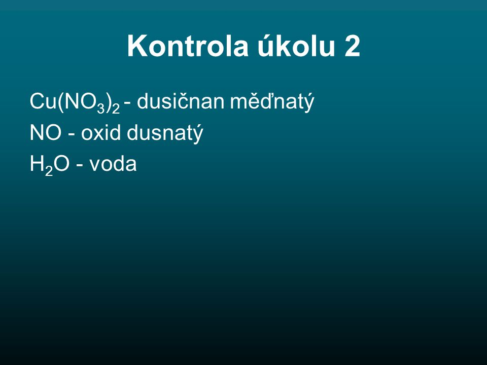 Kontrola úkolu 2 Cu(NO3)2 - dusičnan měďnatý NO - oxid dusnatý