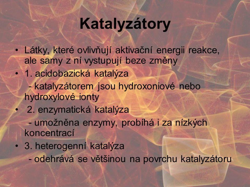 Katalyzátory Látky, které ovlivňují aktivační energii reakce, ale samy z ní vystupují beze změny. 1. acidobazická katalýza.