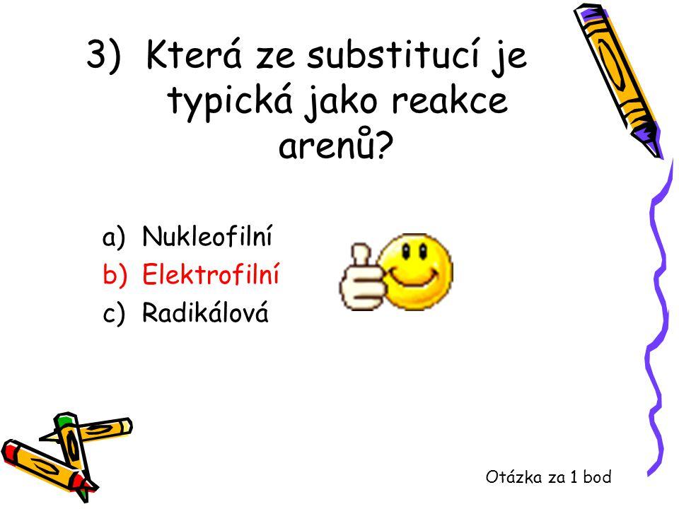 3) Která ze substitucí je typická jako reakce arenů