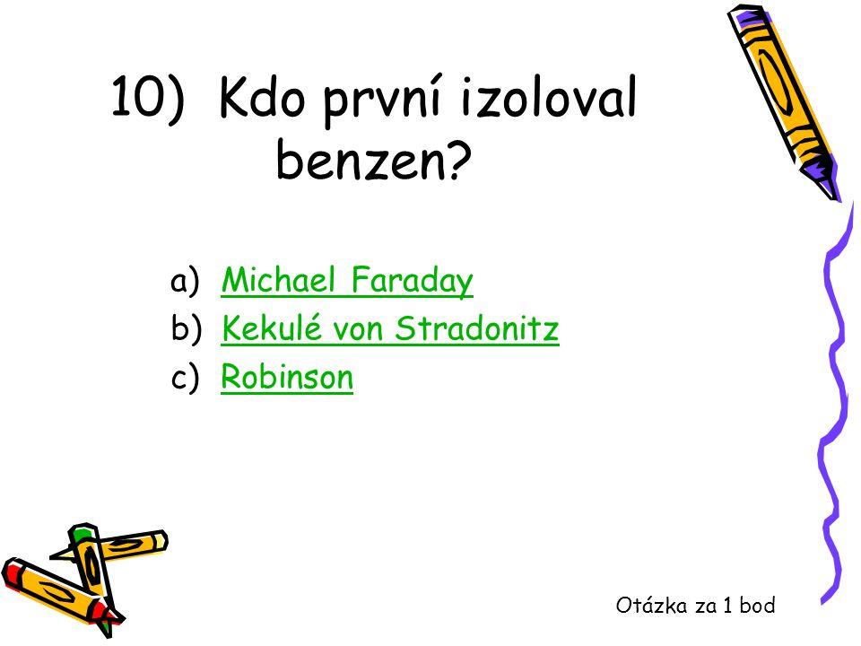 10) Kdo první izoloval benzen