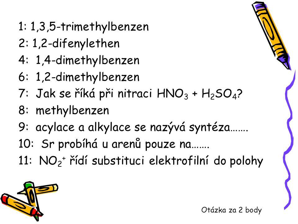 7: Jak se říká při nitraci HNO3 + H2SO4 8: methylbenzen