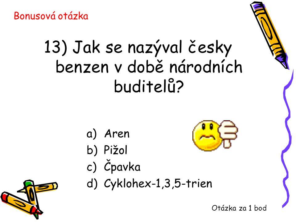 13) Jak se nazýval česky benzen v době národních buditelů