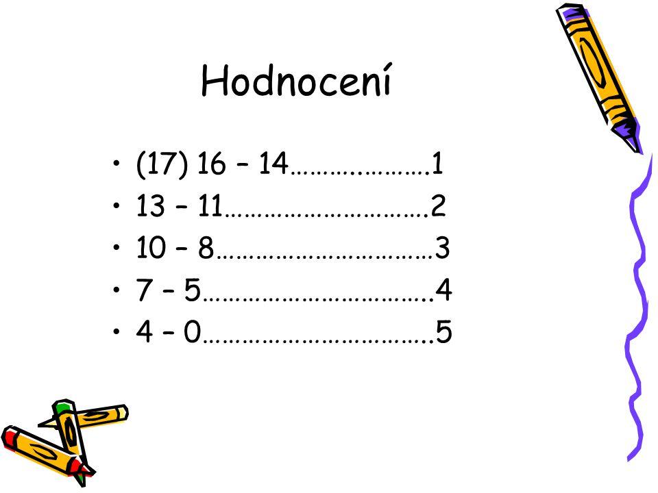 Hodnocení (17) 16 – 14………..……….1 13 – 11………………………….2