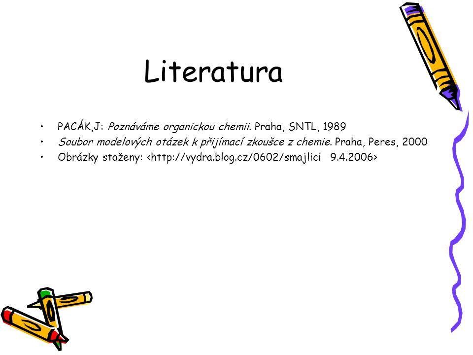Literatura PACÁK,J: Poznáváme organickou chemii. Praha, SNTL, 1989