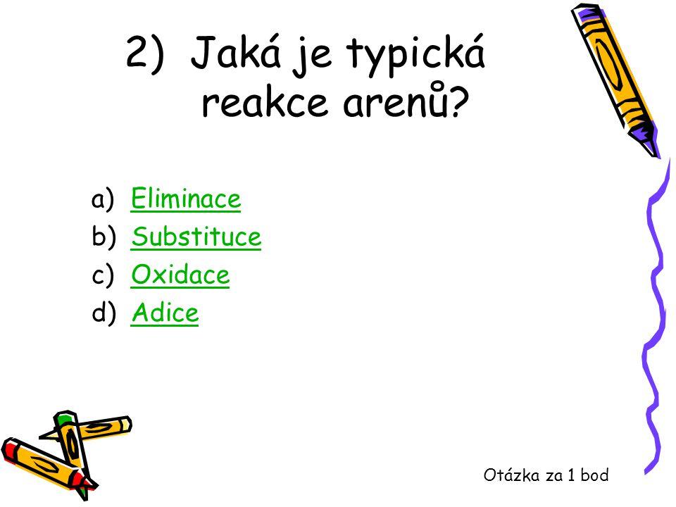 2) Jaká je typická reakce arenů