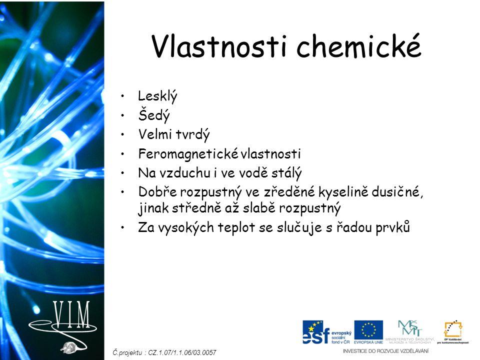 Vlastnosti chemické Lesklý Šedý Velmi tvrdý Feromagnetické vlastnosti