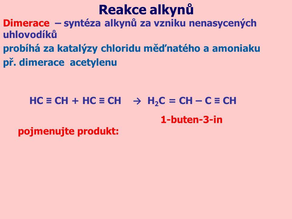 Reakce alkynů Dimerace – syntéza alkynů za vzniku nenasycených uhlovodíků. probíhá za katalýzy chloridu měďnatého a amoniaku.