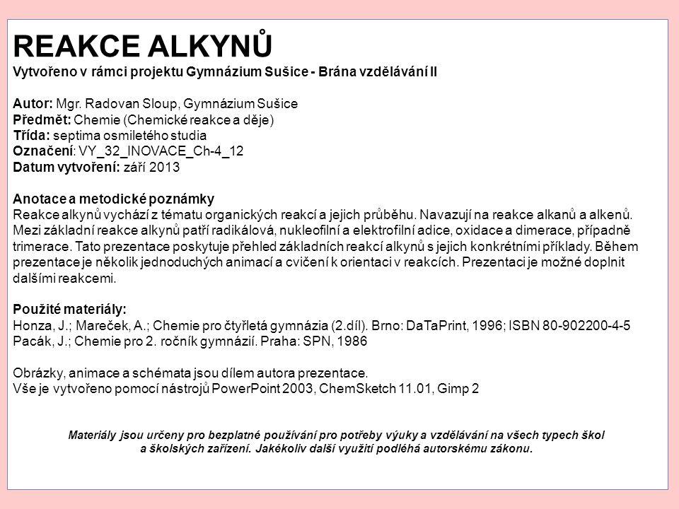 REAKCE ALKYNŮ Vytvořeno v rámci projektu Gymnázium Sušice - Brána vzdělávání II. Autor: Mgr. Radovan Sloup, Gymnázium Sušice.