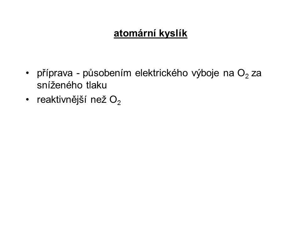 atomární kyslík příprava - působením elektrického výboje na O2 za sníženého tlaku.