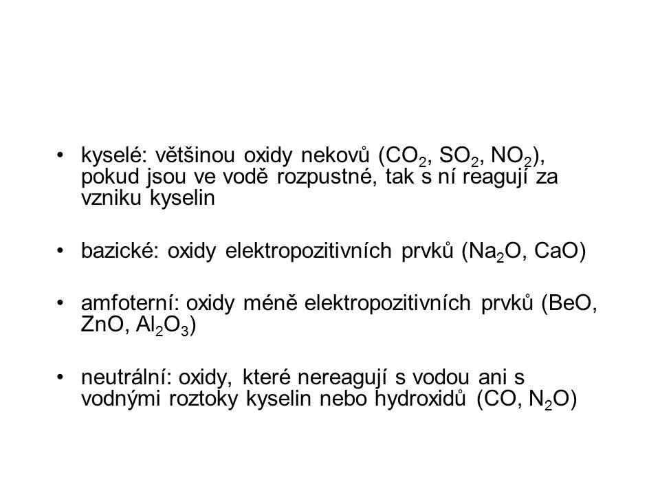 kyselé: většinou oxidy nekovů (CO2, SO2, NO2), pokud jsou ve vodě rozpustné, tak s ní reagují za vzniku kyselin