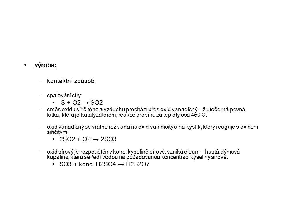 výroba: kontaktní způsob S + O2 → SO2 2SO2 + O2 → 2SO3