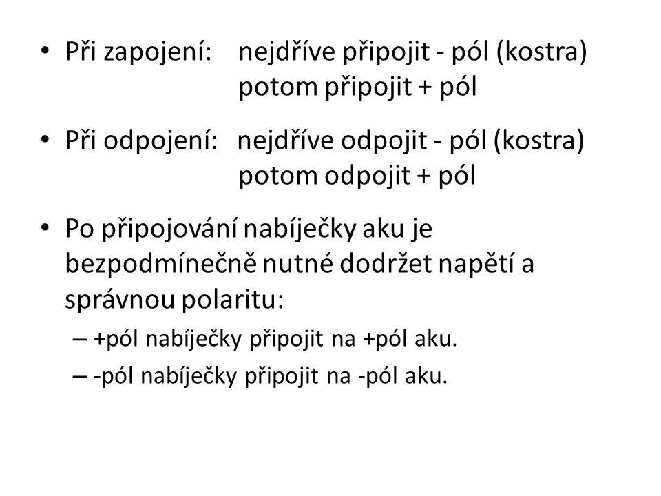 Při zapojení: nejdříve připojit - pól (kostra) potom připojit + pól