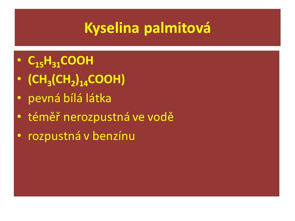 Kyselina palmitová C15H31COOH (CH3(CH2)14COOH) pevná bílá látka