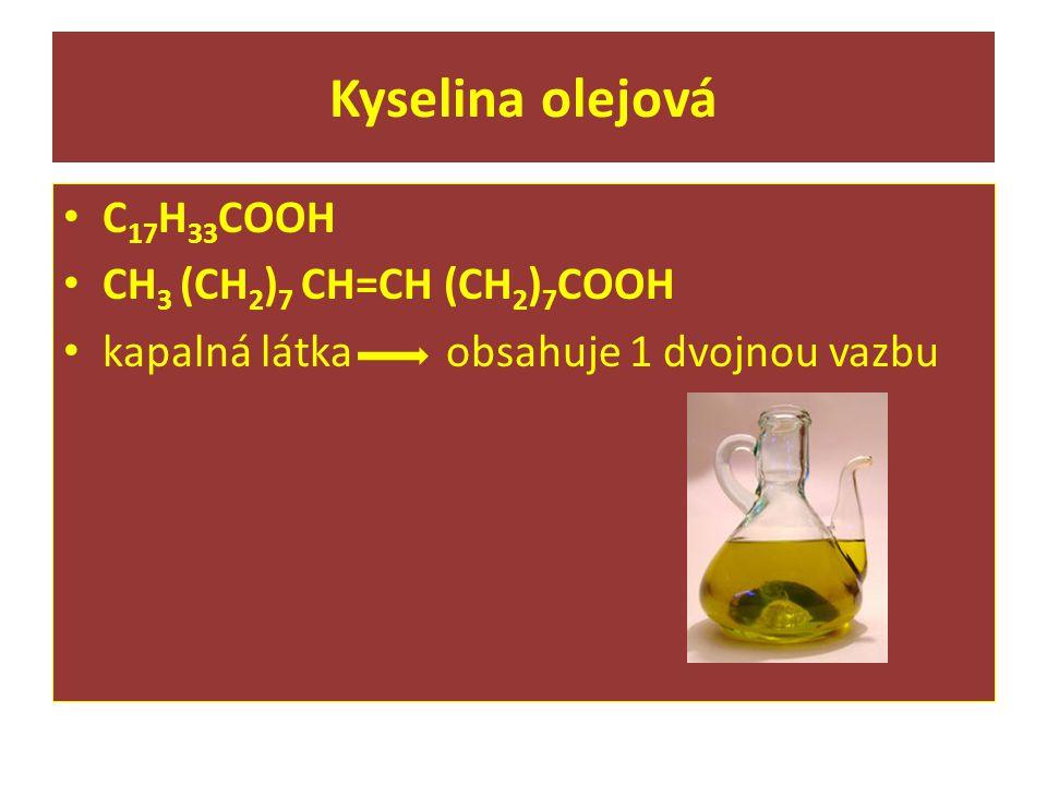 Kyselina olejová C17H33COOH CH3 (CH2)7 CH=CH (CH2)7COOH