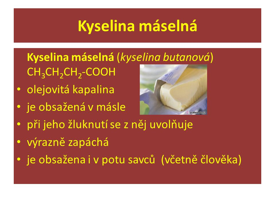 Kyselina máselná Kyselina máselná (kyselina butanová) CH3CH2CH2-COOH