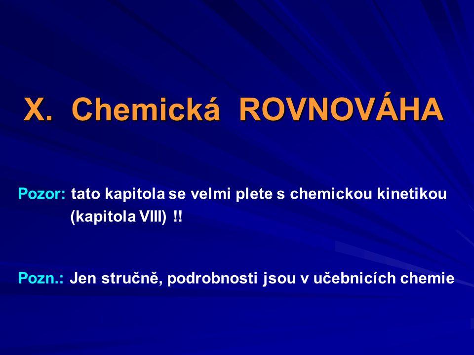 X. Chemická ROVNOVÁHA Pozor: tato kapitola se velmi plete s chemickou kinetikou. (kapitola VIII) !!