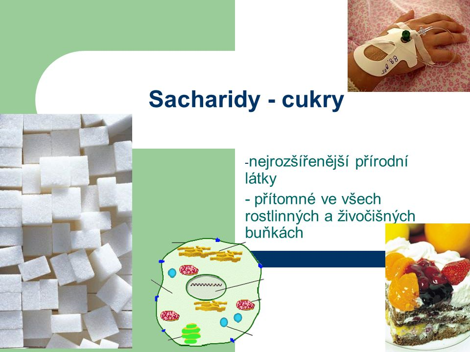 Sacharidy - cukry nejrozšířenější přírodní látky