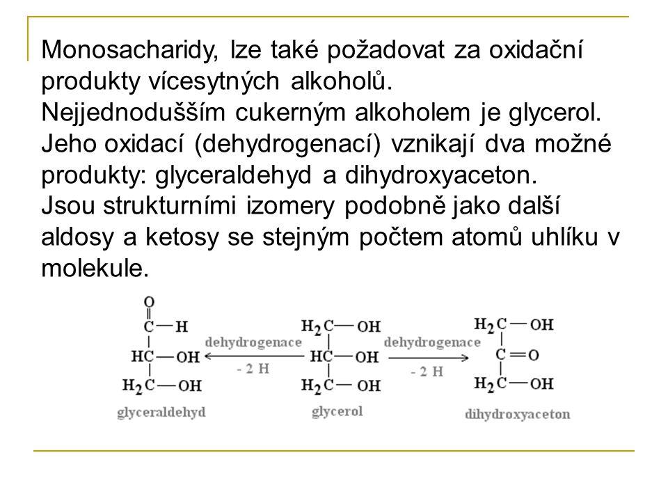 Monosacharidy, lze také požadovat za oxidační produkty vícesytných alkoholů.