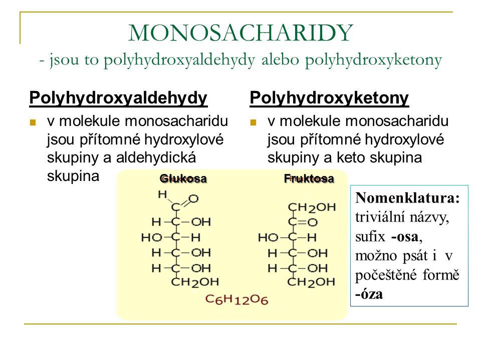 MONOSACHARIDY - jsou to polyhydroxyaldehydy alebo polyhydroxyketony