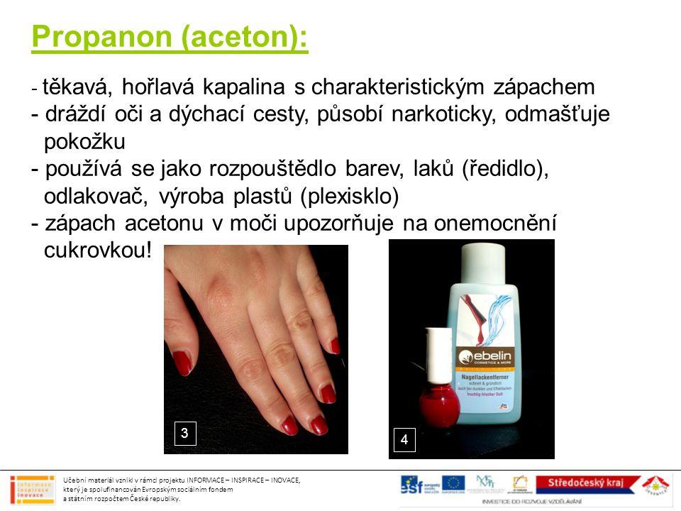 Propanon (aceton): těkavá, hořlavá kapalina s charakteristickým zápachem. dráždí oči a dýchací cesty, působí narkoticky, odmašťuje.