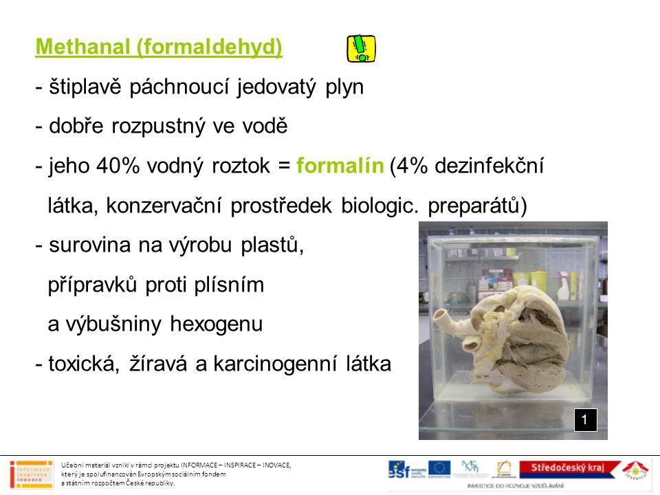 Methanal (formaldehyd) štiplavě páchnoucí jedovatý plyn