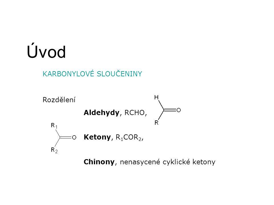 Úvod KARBONYLOVÉ SLOUČENINY Rozdělení Aldehydy, RCHO, Ketony, R1COR2,