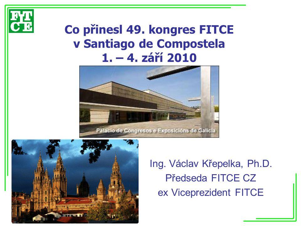 Ing. Václav Křepelka, Ph.D. Předseda FITCE CZ ex Viceprezident FITCE
