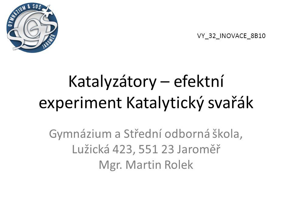 Katalyzátory – efektní experiment Katalytický svařák