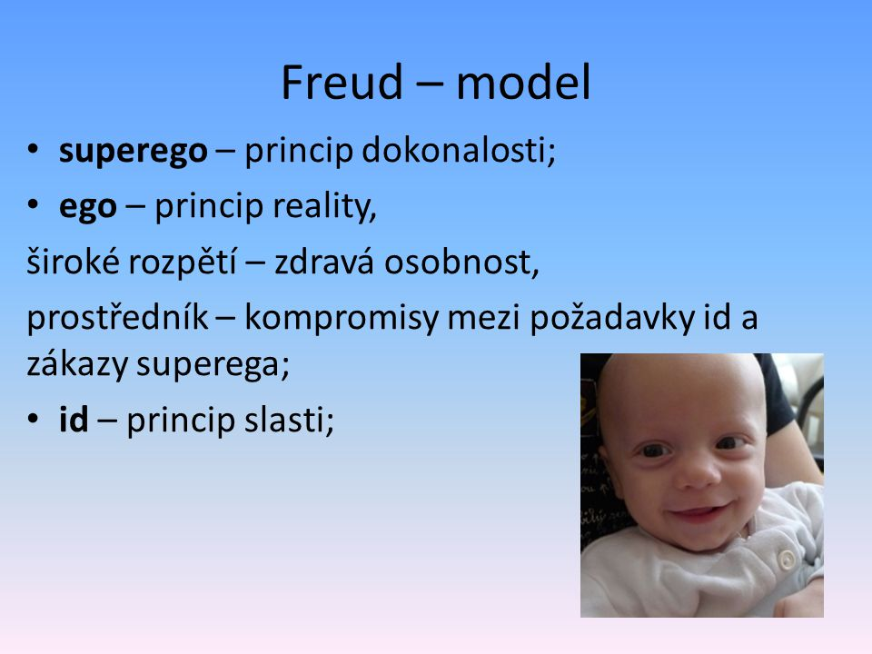 Freud – model superego – princip dokonalosti; ego – princip reality,