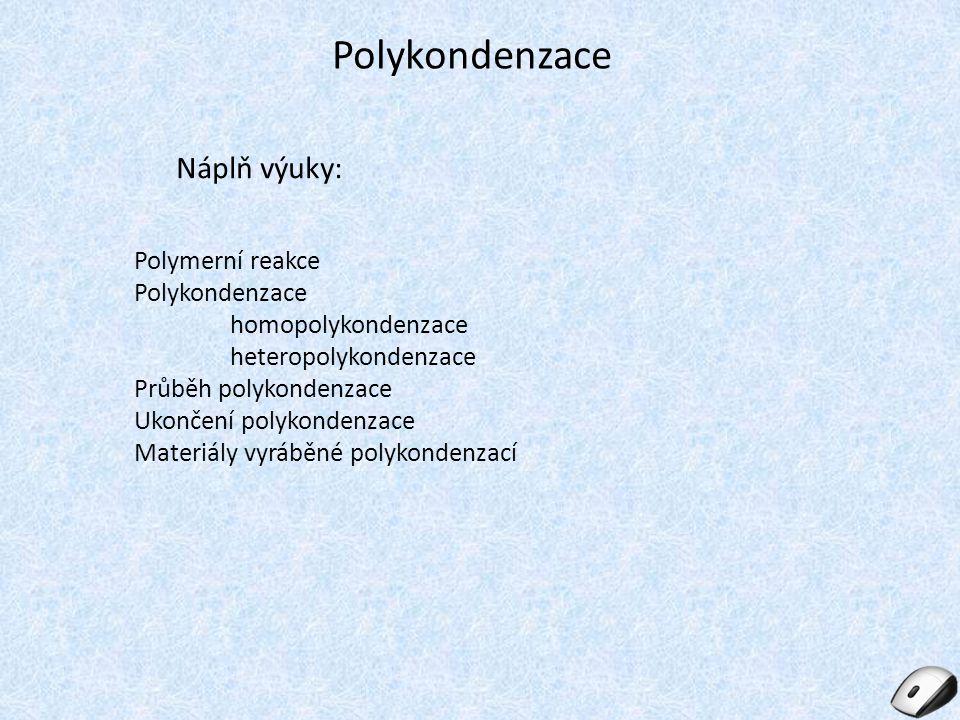 Polykondenzace Náplň výuky: Polymerní reakce Polykondenzace