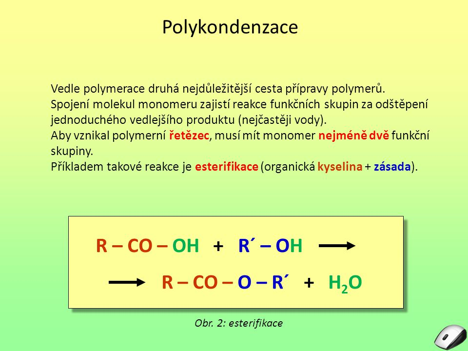 Polykondenzace R – CO – OH + R´ – OH R – CO – O – R´ + H2O