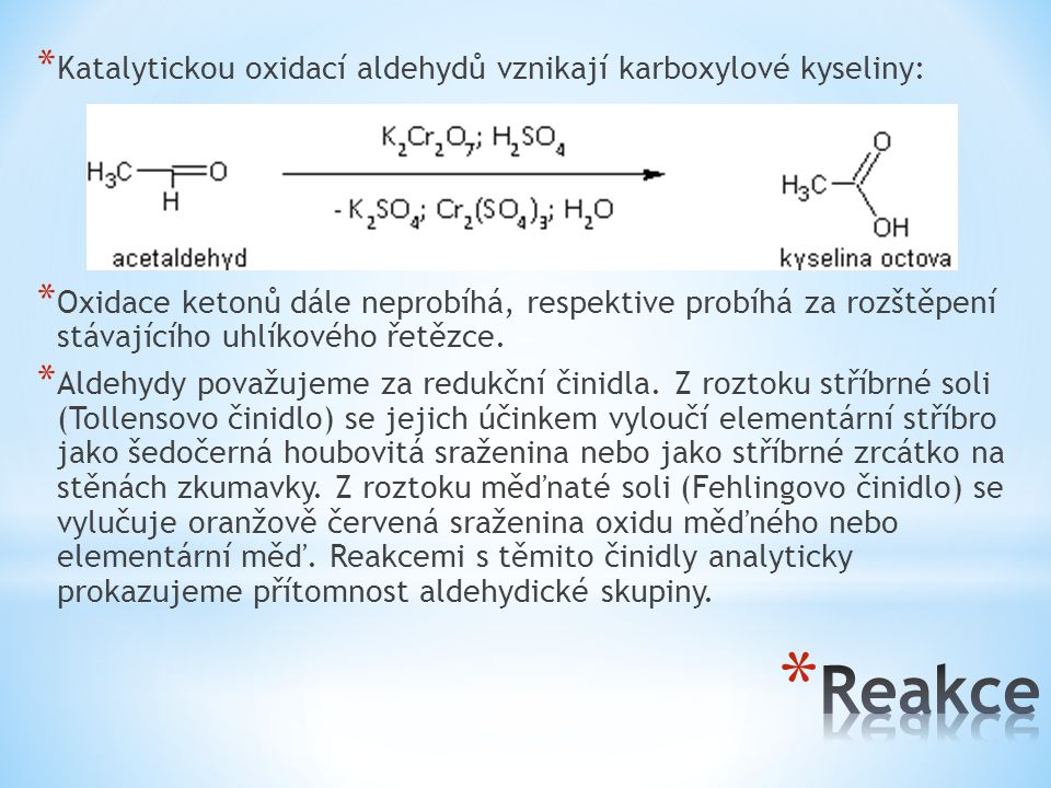 Reakce Katalytickou oxidací aldehydů vznikají karboxylové kyseliny: