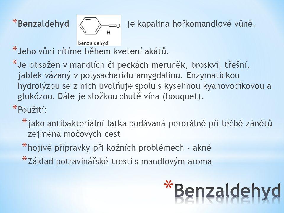 Benzaldehyd Benzaldehyd je kapalina hořkomandlové vůně.