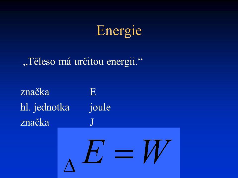 """Energie """"Těleso má určitou energii. značka E hl. jednotka joule"""