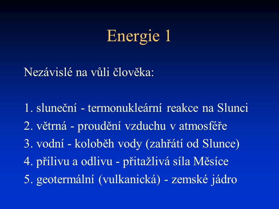 Energie 1 Nezávislé na vůli člověka: