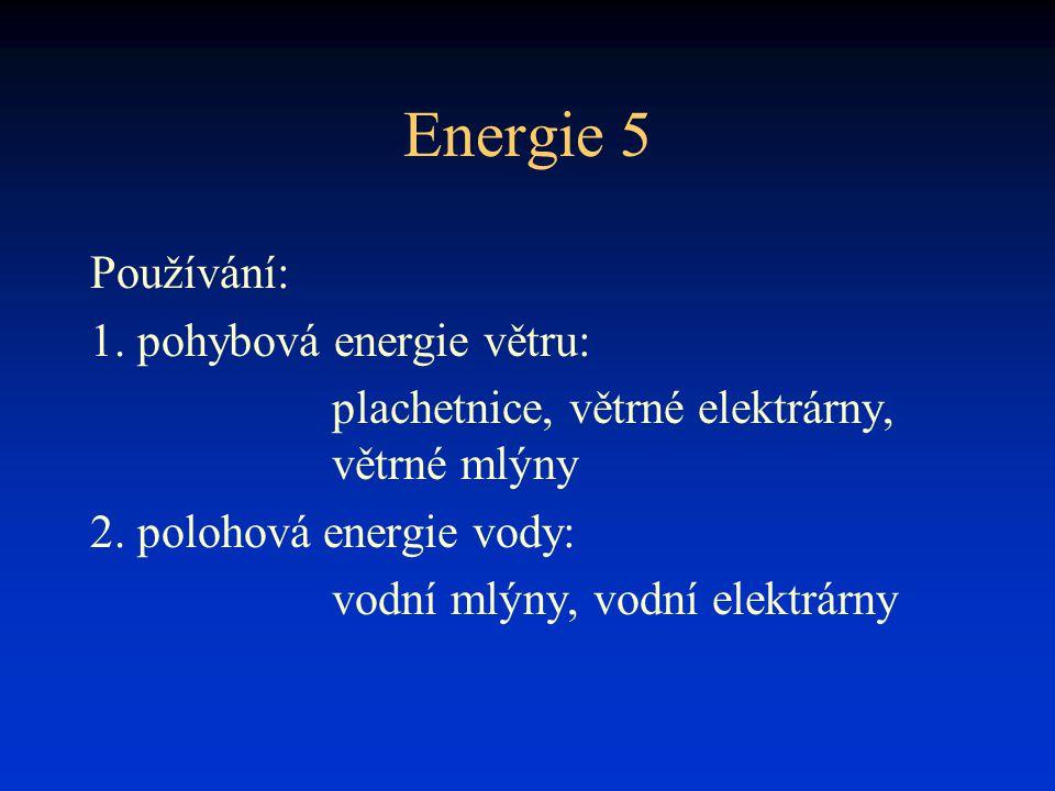 Energie 5 Používání: 1. pohybová energie větru: