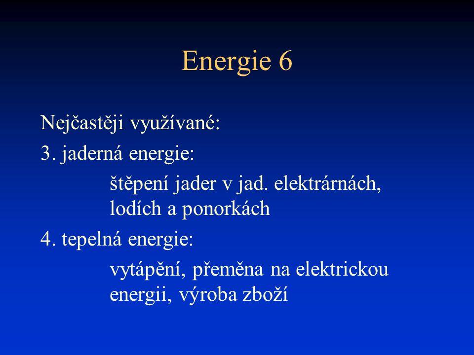 Energie 6 Nejčastěji využívané: 3. jaderná energie: