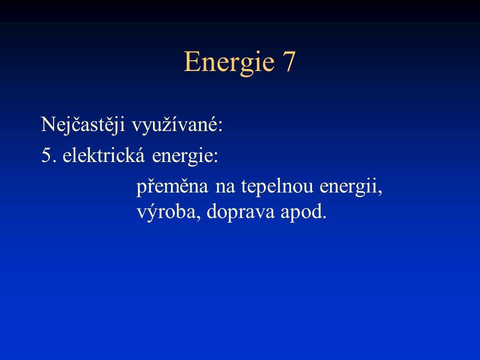 Energie 7 Nejčastěji využívané: 5. elektrická energie: