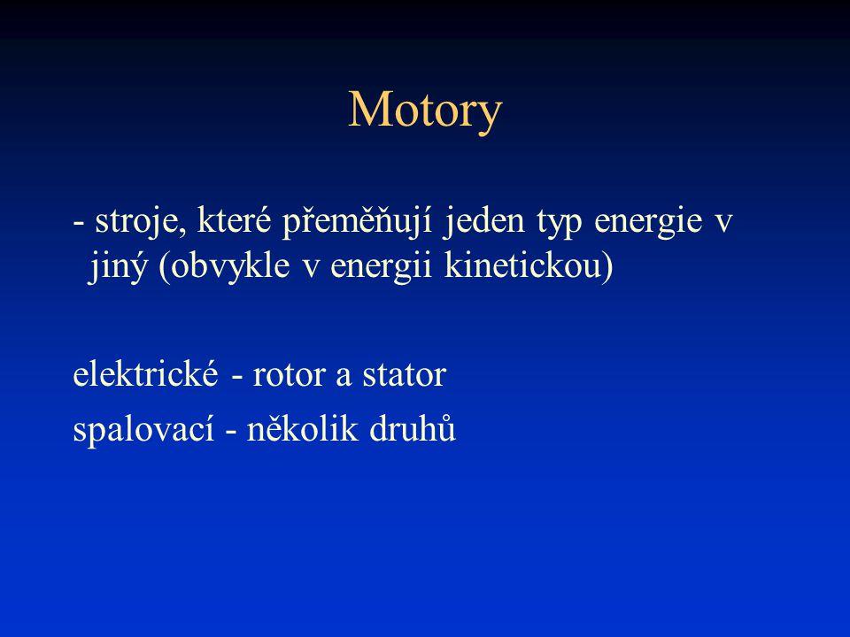 Motory - stroje, které přeměňují jeden typ energie v jiný (obvykle v energii kinetickou) elektrické - rotor a stator.