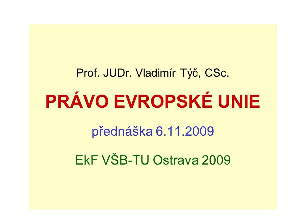 Prof. JUDr. Vladimír Týč, CSc. PRÁVO EVROPSKÉ UNIE přednáška 6. 11