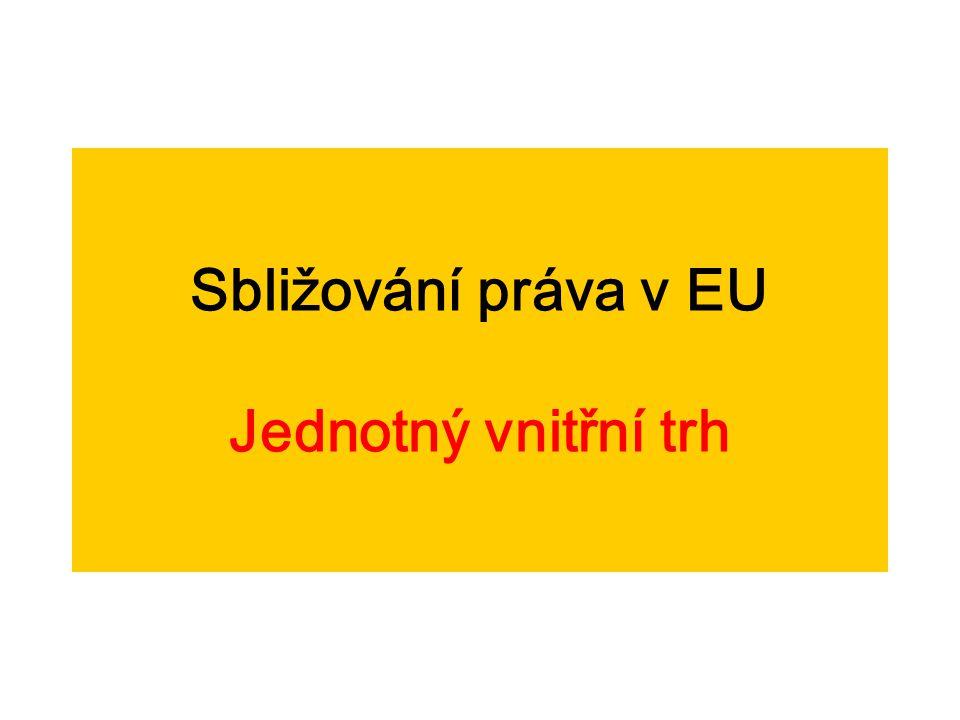 Sbližování práva v EU Jednotný vnitřní trh