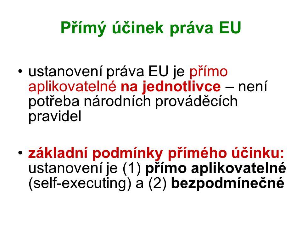 Přímý účinek práva EU ustanovení práva EU je přímo aplikovatelné na jednotlivce – není potřeba národních prováděcích pravidel.
