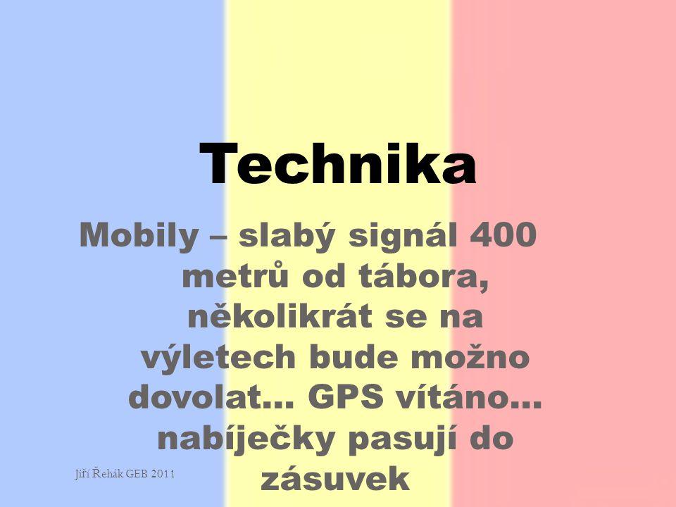 Technika Mobily – slabý signál 400 metrů od tábora, několikrát se na výletech bude možno dovolat… GPS vítáno… nabíječky pasují do zásuvek.