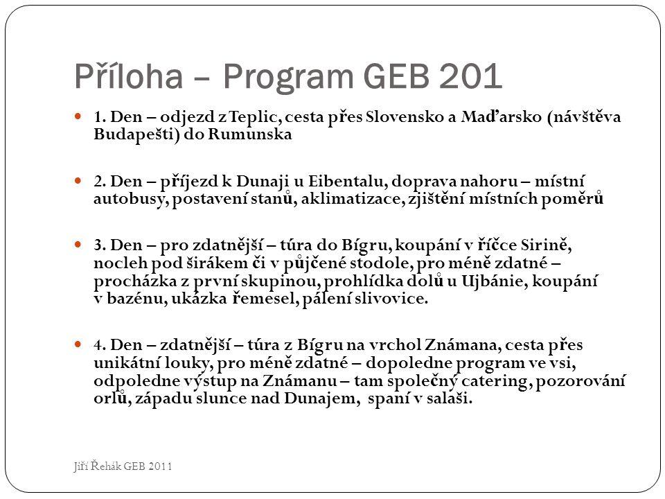 Příloha – Program GEB 201 1. Den – odjezd z Teplic, cesta přes Slovensko a Maďarsko (návštěva Budapešti) do Rumunska.