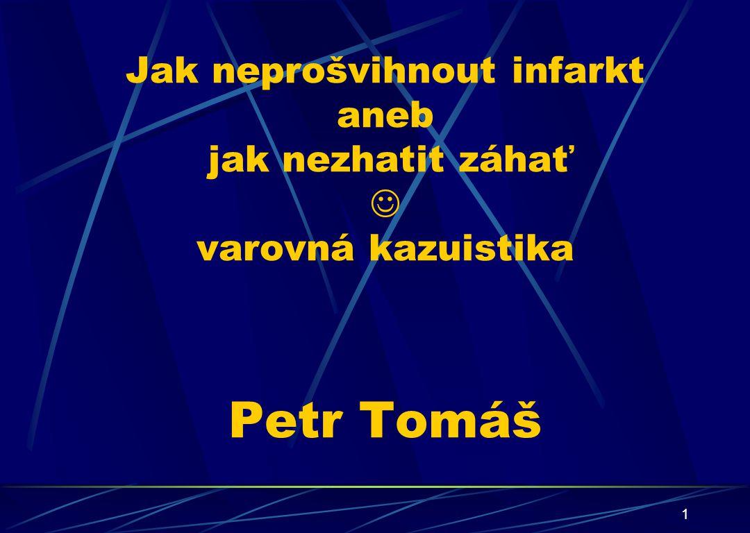 Jak neprošvihnout infarkt aneb jak nezhatit záhať  varovná kazuistika Petr Tomáš