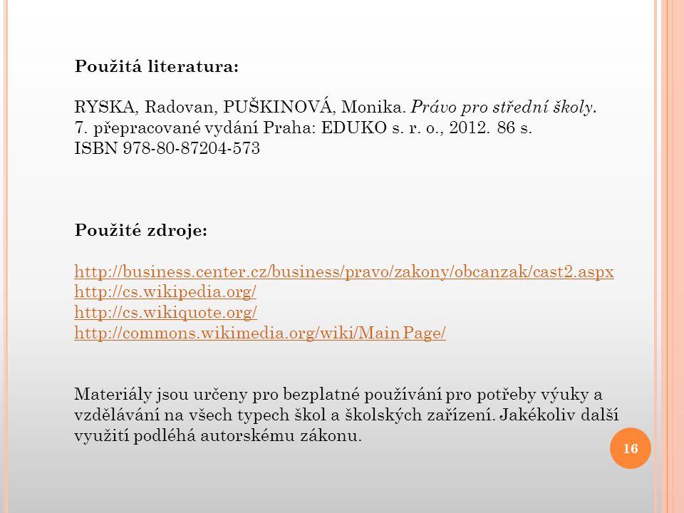 Použitá literatura: RYSKA, Radovan, PUŠKINOVÁ, Monika. Právo pro střední školy. 7. přepracované vydání Praha: EDUKO s. r. o., 2012. 86 s.
