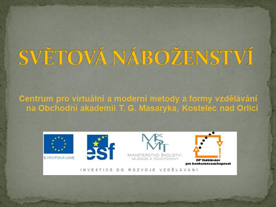 SVĚTOVÁ NÁBOŽENSTVÍ Centrum pro virtuální a moderní metody a formy vzdělávání na Obchodní akademii T.