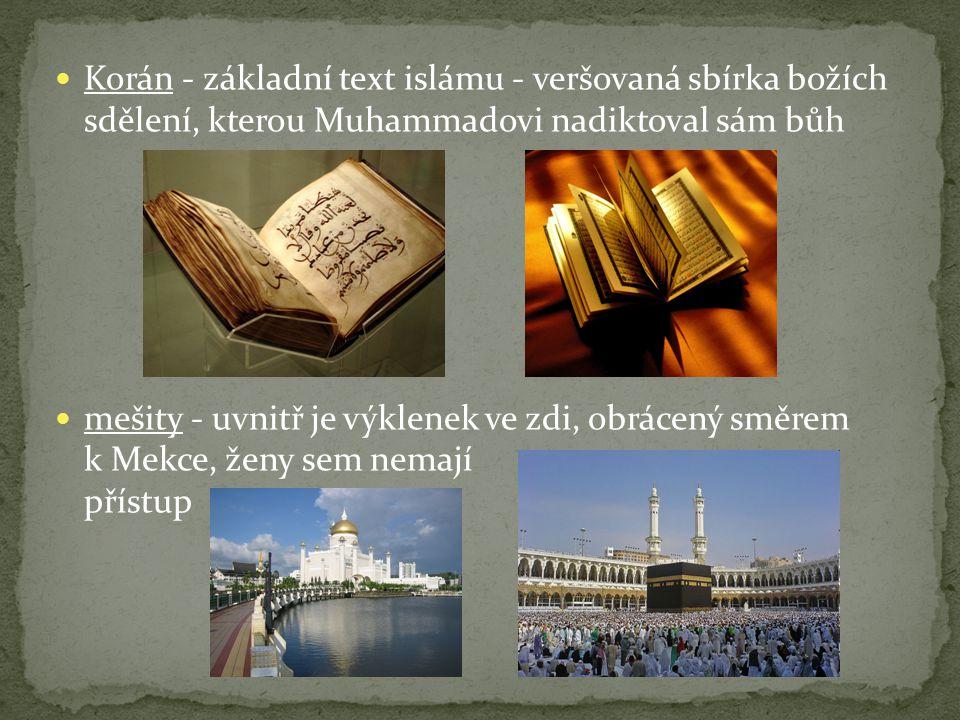 Korán - základní text islámu - veršovaná sbírka božích sdělení, kterou Muhammadovi nadiktoval sám bůh