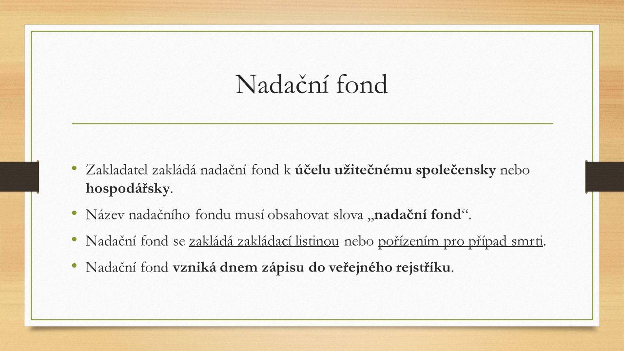 Nadační fond Zakladatel zakládá nadační fond k účelu užitečnému společensky nebo hospodářsky.