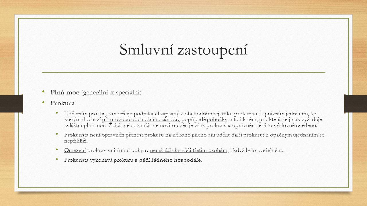 Smluvní zastoupení Plná moc (generální x speciální) Prokura